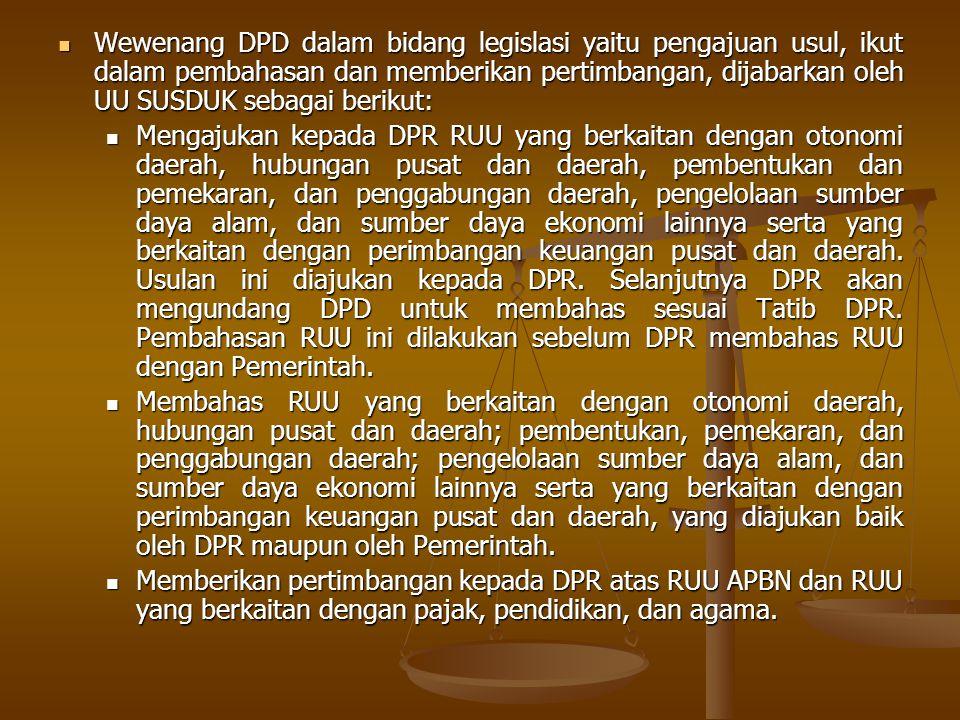 Wewenang DPD dalam bidang legislasi yaitu pengajuan usul, ikut dalam pembahasan dan memberikan pertimbangan, dijabarkan oleh UU SUSDUK sebagai berikut