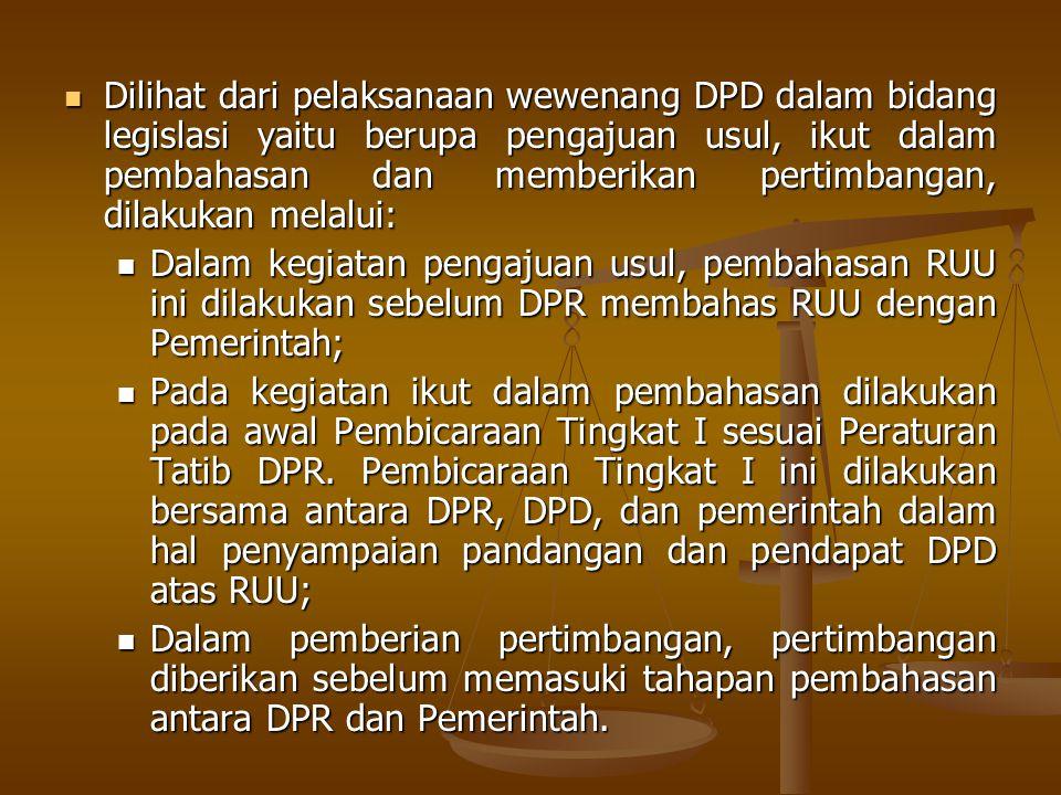 Dilihat dari pelaksanaan wewenang DPD dalam bidang legislasi yaitu berupa pengajuan usul, ikut dalam pembahasan dan memberikan pertimbangan, dilakukan