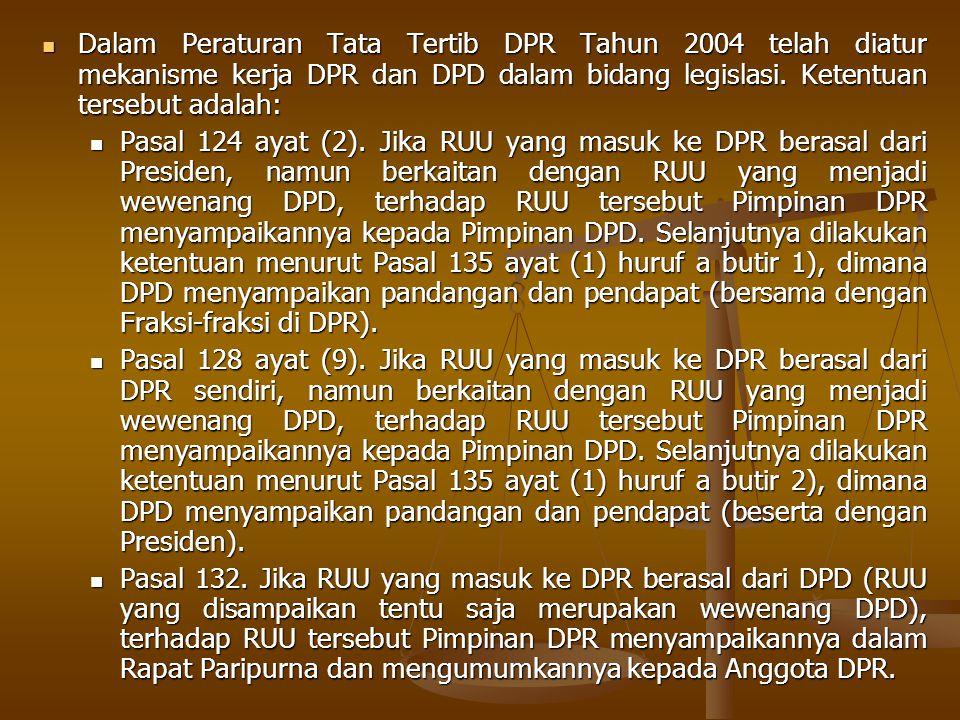 Dalam Peraturan Tata Tertib DPR Tahun 2004 telah diatur mekanisme kerja DPR dan DPD dalam bidang legislasi. Ketentuan tersebut adalah: Dalam Peraturan