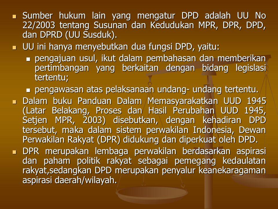 Sumber hukum lain yang mengatur DPD adalah UU No 22/2003 tentang Susunan dan Kedudukan MPR, DPR, DPD, dan DPRD (UU Susduk). Sumber hukum lain yang men