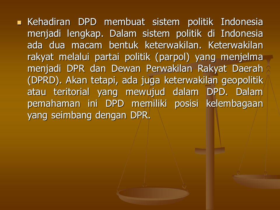 Kehadiran DPD membuat sistem politik Indonesia menjadi lengkap. Dalam sistem politik di Indonesia ada dua macam bentuk keterwakilan. Keterwakilan raky