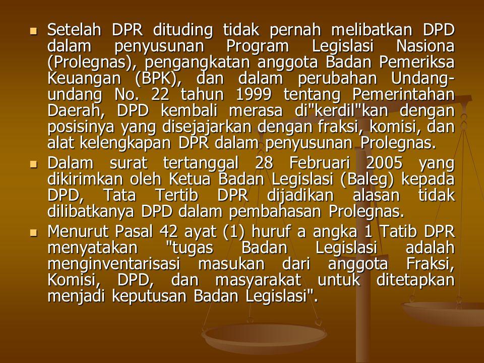 Setelah DPR dituding tidak pernah melibatkan DPD dalam penyusunan Program Legislasi Nasiona (Prolegnas), pengangkatan anggota Badan Pemeriksa Keuangan