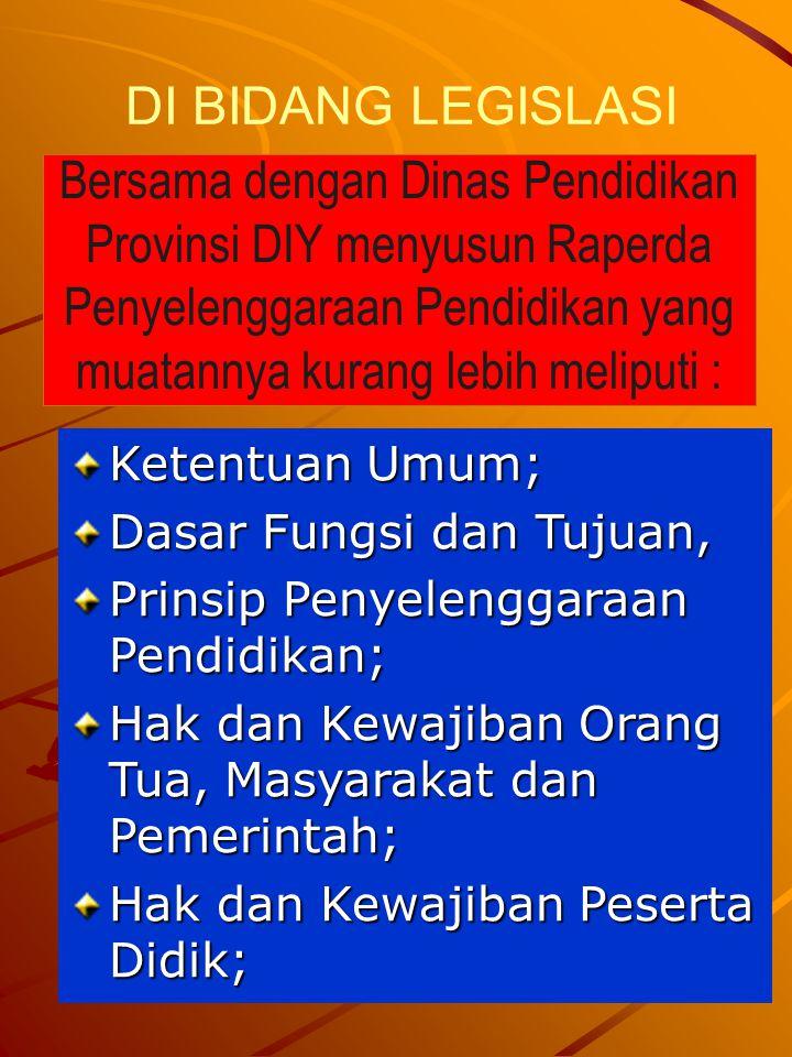14 DI BIDANG LEGISLASI Ketentuan Umum; Dasar Fungsi dan Tujuan, Prinsip Penyelenggaraan Pendidikan; Hak dan Kewajiban Orang Tua, Masyarakat dan Pemeri