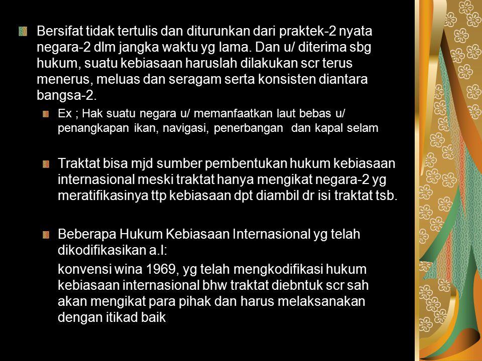 Bukti-2 kebiasaan Internasional : - Korespondensi Diplomatik - Press realease - Legislasi Negara - Pola suatu perjanjian Internasional - resolusi PBB dll Dasar Hukum : pasal 38 (1) b Statuta Mahkamah Internasional