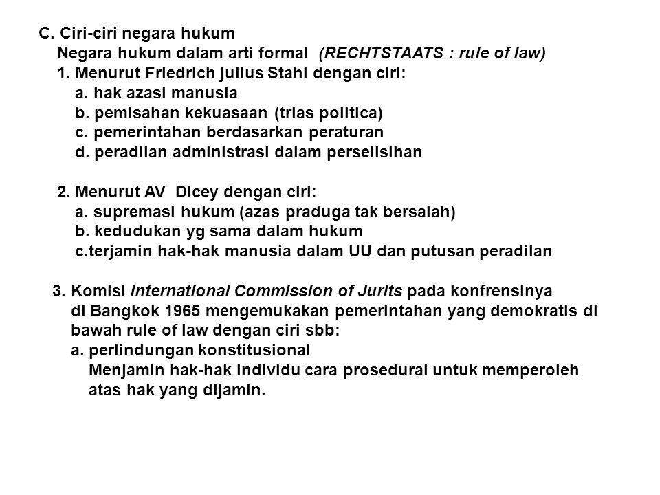 C. Ciri-ciri negara hukum Negara hukum dalam arti formal (RECHTSTAATS : rule of law) 1. Menurut Friedrich julius Stahl dengan ciri: a. hak azasi manus