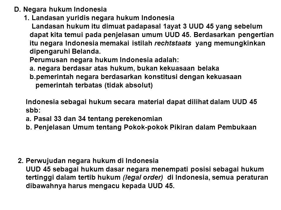 D. Negara hukum Indonesia 1. Landasan yuridis negara hukum Indonesia Landasan hukum itu dimuat padapasal 1ayat 3 UUD 45 yang sebelum dapat kita temui