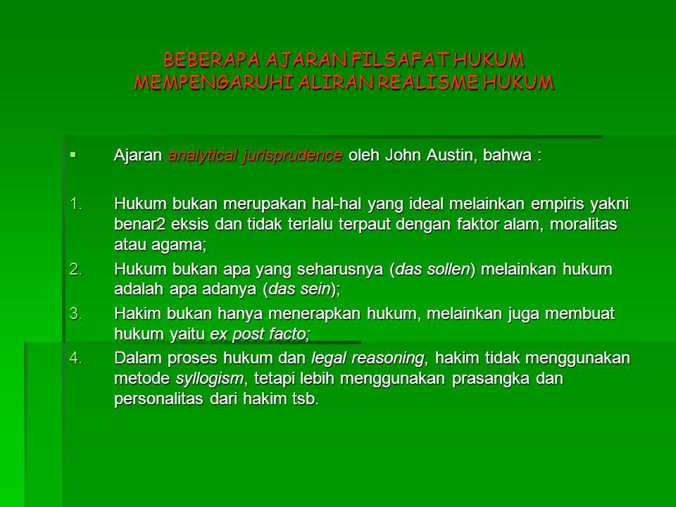 BEBERAPA AJARAN FILSAFAT HUKUM MEMPENGARUHI ALIRAN REALISME HUKUM  Ajaran analytical jurisprudence oleh John Austin, bahwa : 1.Hukum bukan merupakan