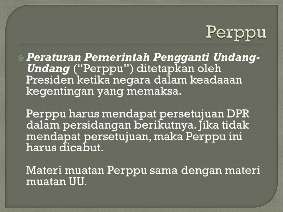 """ Peraturan Pemerintah Pengganti Undang- Undang (""""Perppu"""") ditetapkan oleh Presiden ketika negara dalam keadaaan kegentingan yang memaksa. Perppu haru"""