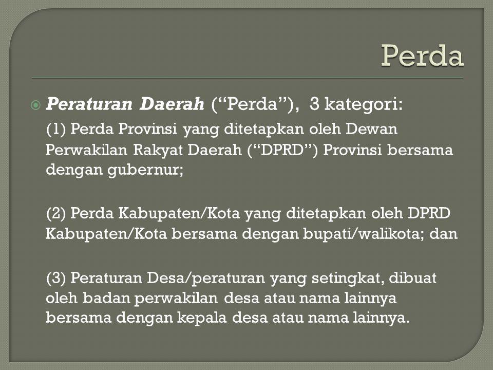 """ Peraturan Daerah (""""Perda""""), 3 kategori: (1) Perda Provinsi yang ditetapkan oleh Dewan Perwakilan Rakyat Daerah (""""DPRD"""") Provinsi bersama dengan gube"""