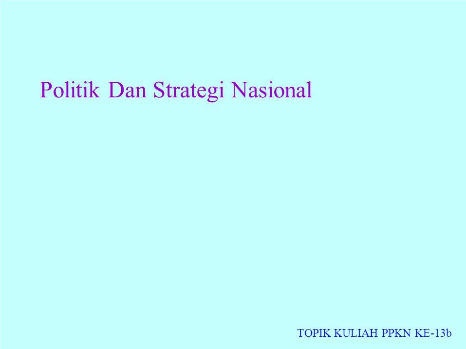 Politik Dan Strategi Nasional TOPIK KULIAH PPKN KE-13b