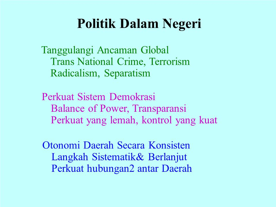 Politik Dalam Negeri Tanggulangi Ancaman Global Trans National Crime, Terrorism Radicalism, Separatism Perkuat Sistem Demokrasi Balance of Power, Tran
