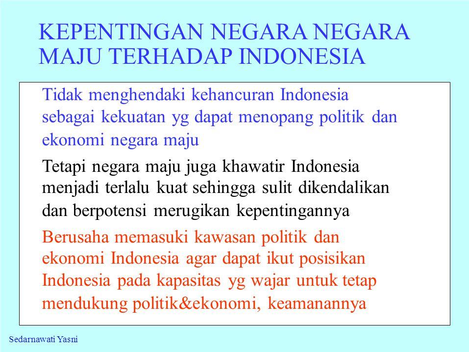 KEPENTINGAN NEGARA NEGARA MAJU TERHADAP INDONESIA Tidak menghendaki kehancuran Indonesia sebagai kekuatan yg dapat menopang politik dan ekonomi negara