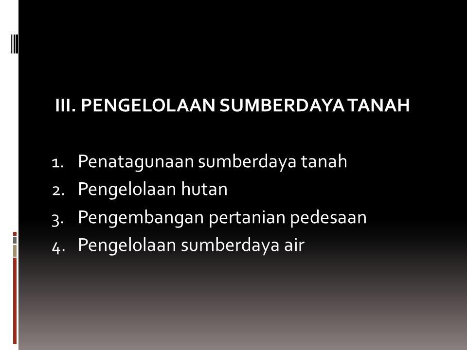 III.PENGELOLAAN SUMBERDAYA TANAH 1. Penatagunaan sumberdaya tanah 2.