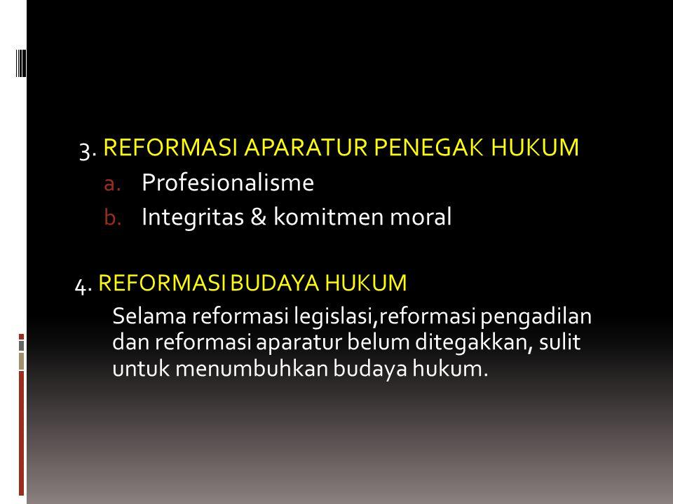 3.REFORMASI APARATUR PENEGAK HUKUM a. Profesionalisme b.