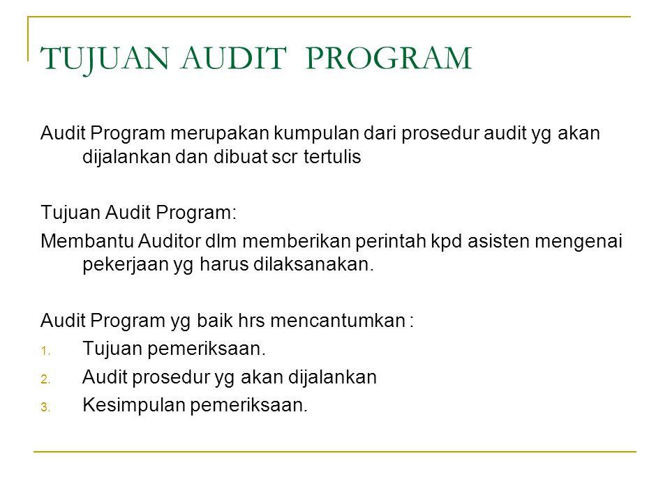 TUJUAN AUDIT PROGRAM Audit Program merupakan kumpulan dari prosedur audit yg akan dijalankan dan dibuat scr tertulis Tujuan Audit Program: Membantu Au