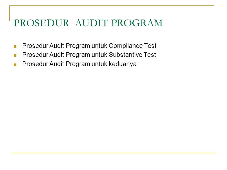PROSEDUR AUDIT PROGRAM Prosedur Audit Program untuk Compliance Test Prosedur Audit Program untuk Substantive Test Prosedur Audit Program untuk keduany