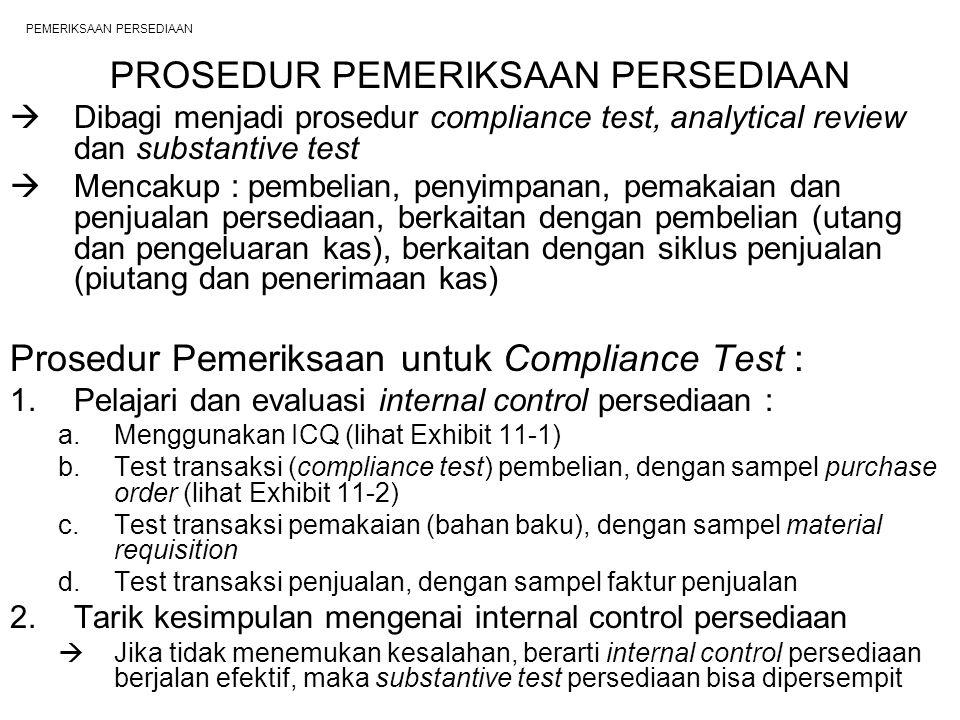 PEMERIKSAAN PERSEDIAAN PROSEDUR PEMERIKSAAN PERSEDIAAN  Dibagi menjadi prosedur compliance test, analytical review dan substantive test  Mencakup :