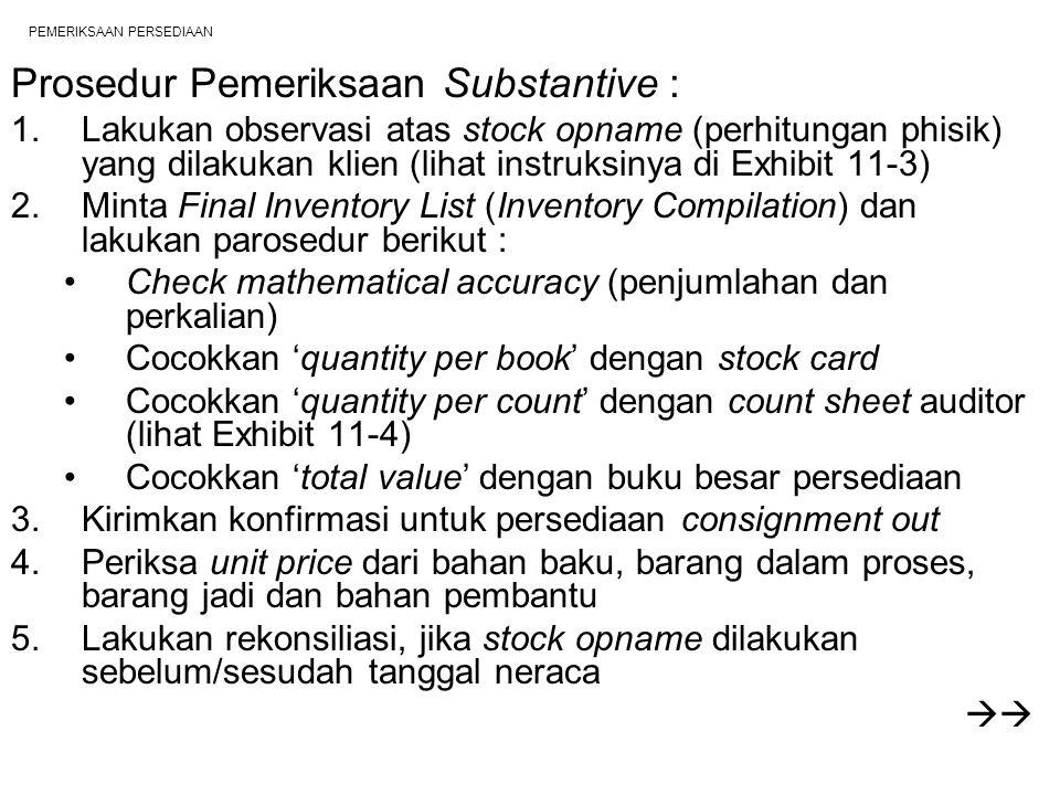 PEMERIKSAAN PERSEDIAAN Prosedur Pemeriksaan Substantive : 1.Lakukan observasi atas stock opname (perhitungan phisik) yang dilakukan klien (lihat instr