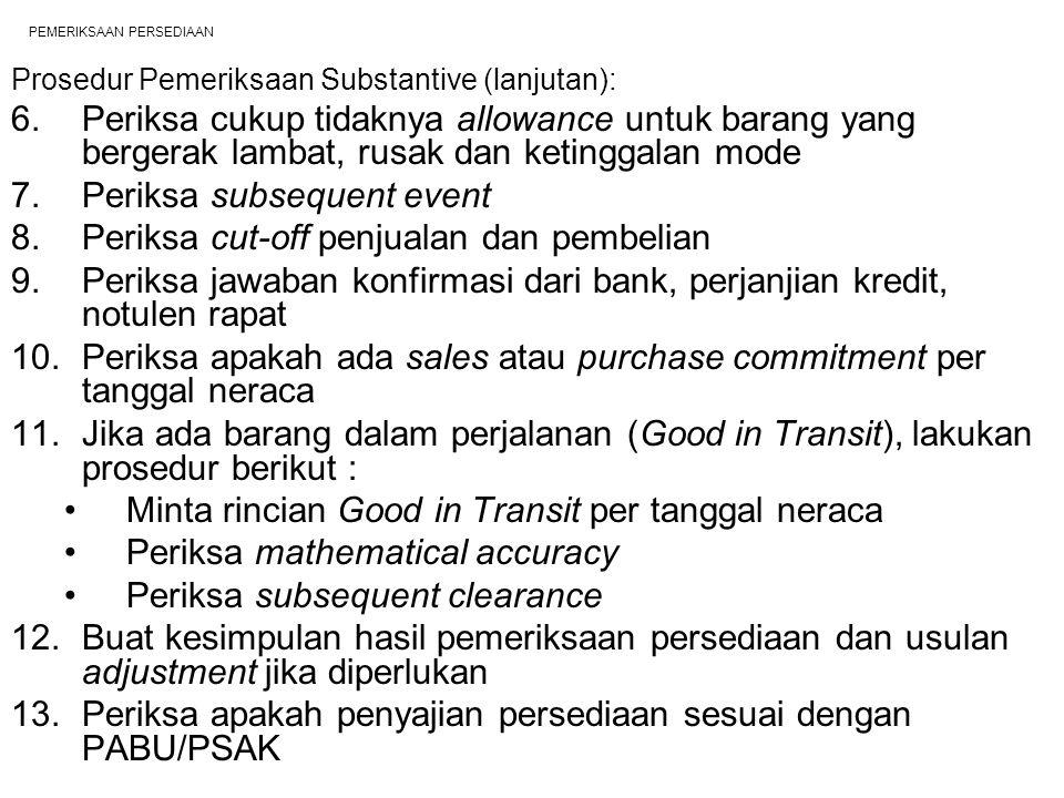 PEMERIKSAAN PERSEDIAAN Prosedur Pemeriksaan Substantive (lanjutan): 6.Periksa cukup tidaknya allowance untuk barang yang bergerak lambat, rusak dan ke
