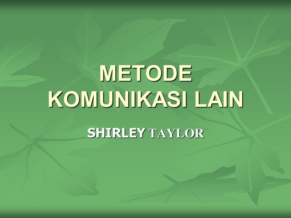 METODE KOMUNIKASI LAIN SHIRLEY TAYLOR
