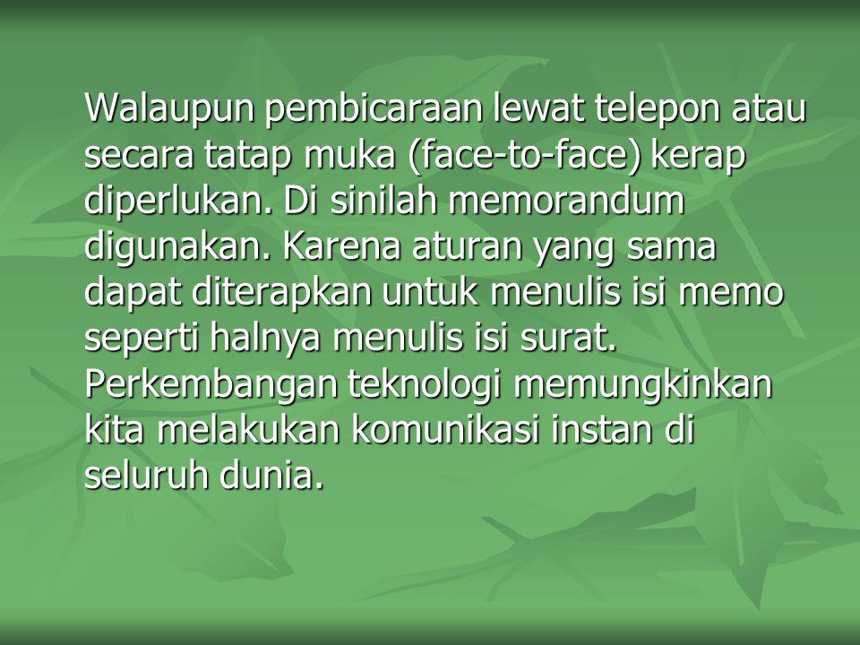 Walaupun pembicaraan lewat telepon atau secara tatap muka (face-to-face) kerap diperlukan. Di sinilah memorandum digunakan. Karena aturan yang sama da