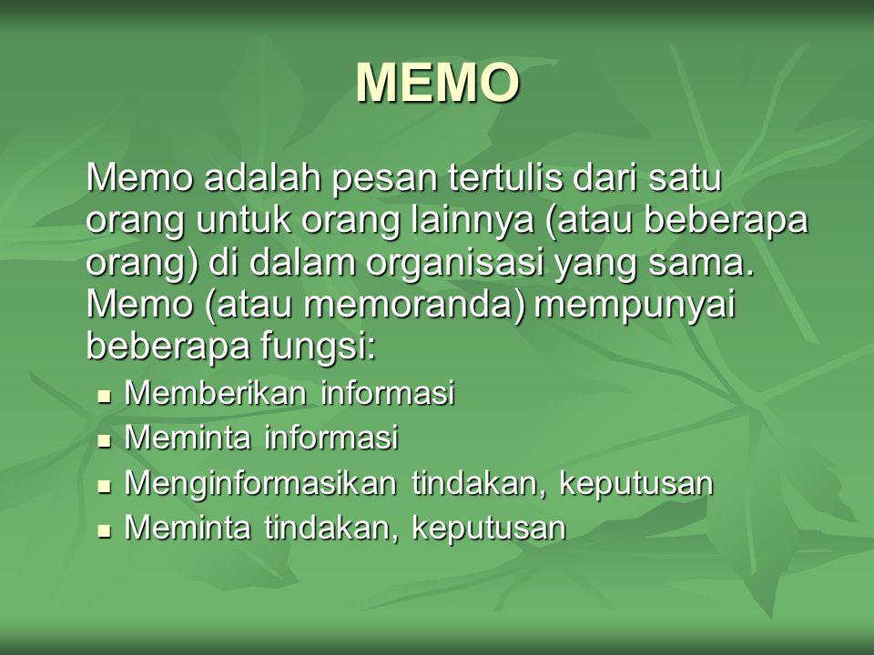 MEMO Memo adalah pesan tertulis dari satu orang untuk orang lainnya (atau beberapa orang) di dalam organisasi yang sama.