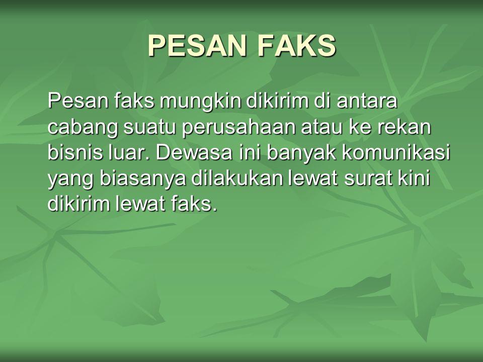 PESAN FAKS Pesan faks mungkin dikirim di antara cabang suatu perusahaan atau ke rekan bisnis luar.