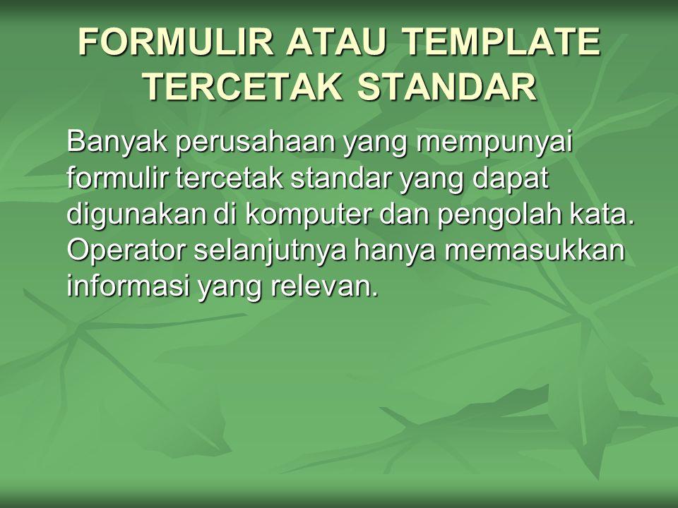 FORMULIR ATAU TEMPLATE TERCETAK STANDAR Banyak perusahaan yang mempunyai formulir tercetak standar yang dapat digunakan di komputer dan pengolah kata.
