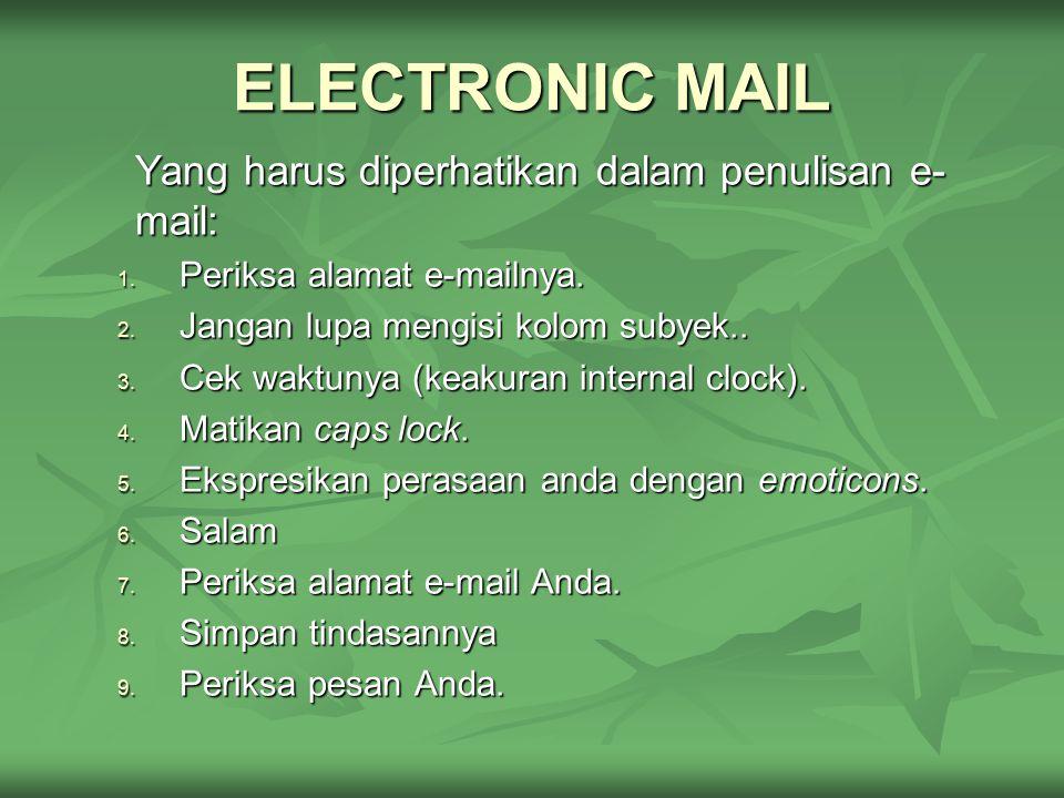 ELECTRONIC MAIL Yang harus diperhatikan dalam penulisan e- mail: 1. Periksa alamat e-mailnya. 2. Jangan lupa mengisi kolom subyek.. 3. Cek waktunya (k