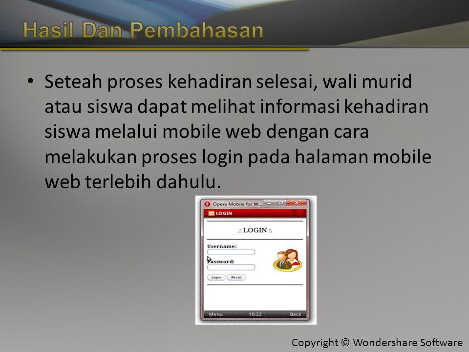 Copyright © Wondershare Software Seteah proses kehadiran selesai, wali murid atau siswa dapat melihat informasi kehadiran siswa melalui mobile web dengan cara melakukan proses login pada halaman mobile web terlebih dahulu.