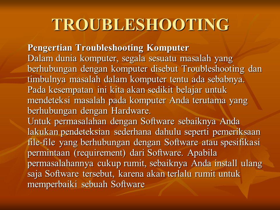 TROUBLESHOOTING Pengertian Troubleshooting Komputer Dalam dunia komputer, segala sesuatu masalah yang berhubungan dengan komputer disebut Troubleshoot