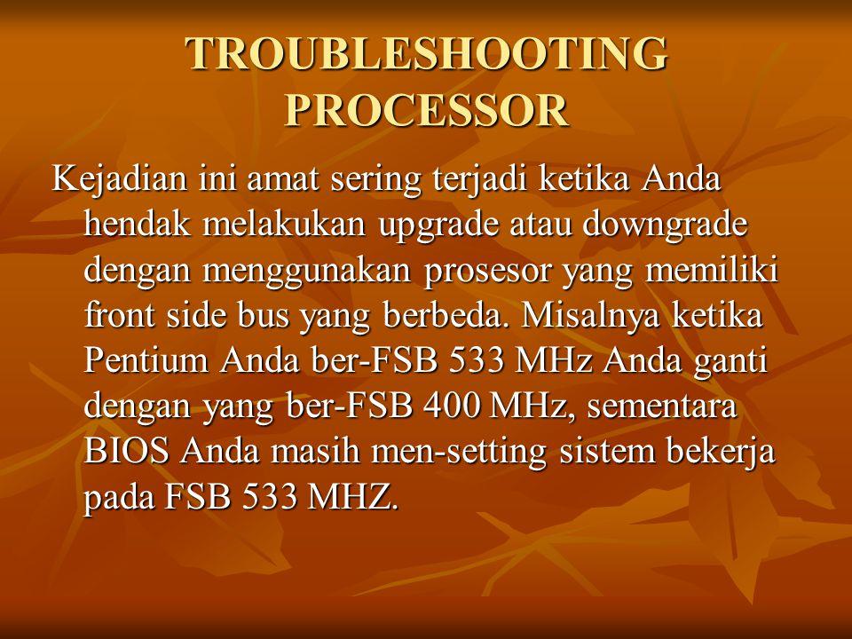 TROUBLESHOOTING PROCESSOR Kejadian ini amat sering terjadi ketika Anda hendak melakukan upgrade atau downgrade dengan menggunakan prosesor yang memili