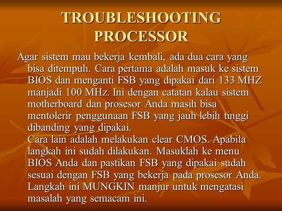 TROUBLESHOOTING PROCESSOR Agar sistem mau bekerja kembali, ada dua cara yang bisa ditempuh. Cara pertama adalah masuk ke sistem BIOS dan menganti FSB