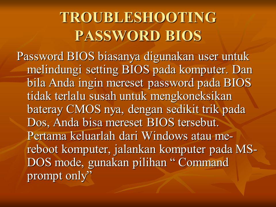 TROUBLESHOOTING PASSWORD BIOS Password BIOS biasanya digunakan user untuk melindungi setting BIOS pada komputer. Dan bila Anda ingin mereset password