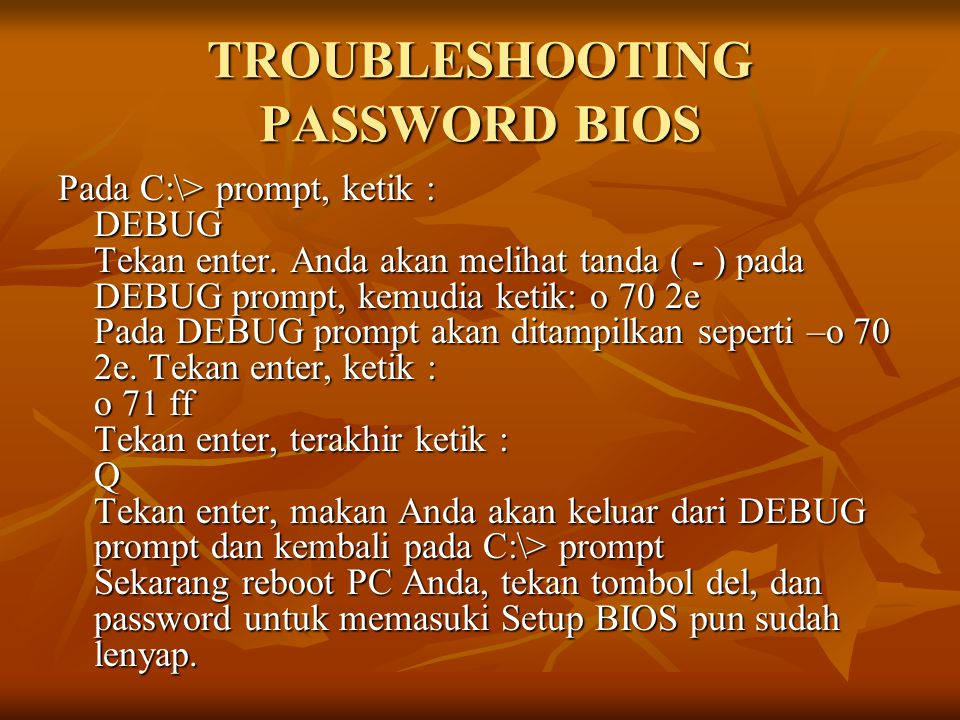 TROUBLESHOOTING PASSWORD BIOS Pada C:\> prompt, ketik : DEBUG Tekan enter.