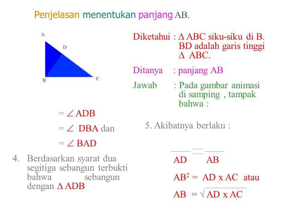 Mudah dipahami bukan .Coba tentukan pula panjang AB.