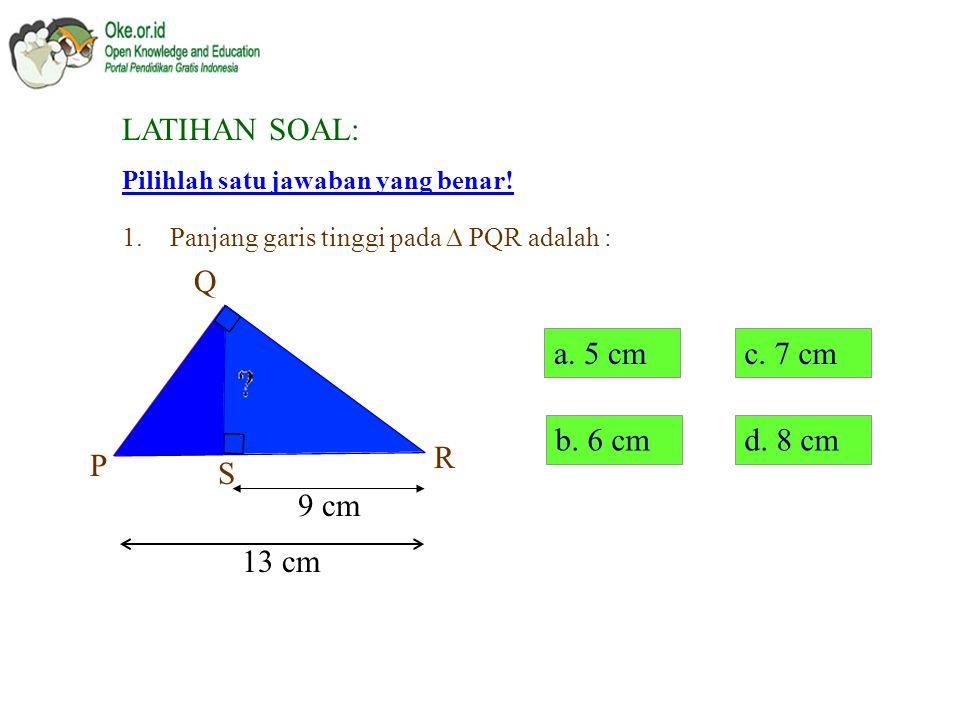 Kesimpulan: Pada segitiga siku-siku, jika dari sudut siku-sikunya ditarik garis tegak lurus pada sisi hipotenusanya, maka berlaku: B A C D B A C D B A C D BD 2 = DA x DC atau BD =  AD x DC BA 2 = AD x AC atau BA =  AD x AC BC 2 = CD x CA atau BC =  CD x CA