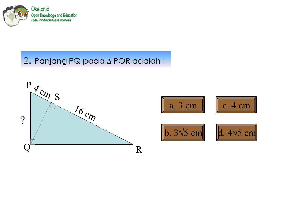 Penyelesaian soal latihan 1: Diket : SR = 9 cm PR = 13 cm Ditanya : QS Jawab : QS 2 = SP x SR, SP = PR – SR = 13 - 9 = 4 = 4 x 9 QS =  36 = 6 Jadi panjang QS adalah 6 cm P Q R S 9 cm 13 cm