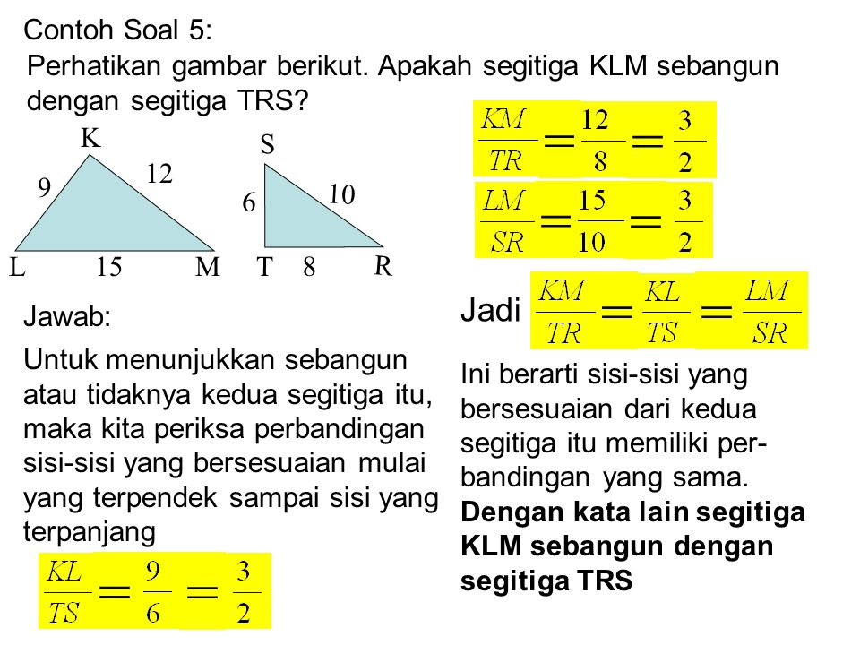Perhatikan gambar berikut 5 cm 3 cm AB DC 10 cm 5 cm P Q SR 15 cm 9 cm KL NM Apakah ABCD sebangun dengan PQRS.
