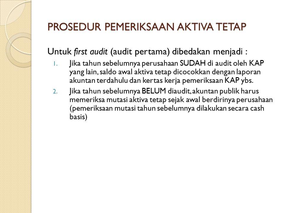 PROSEDUR PEMERIKSAAN AKTIVA TETAP Untuk first audit (audit pertama) dibedakan menjadi : 1.