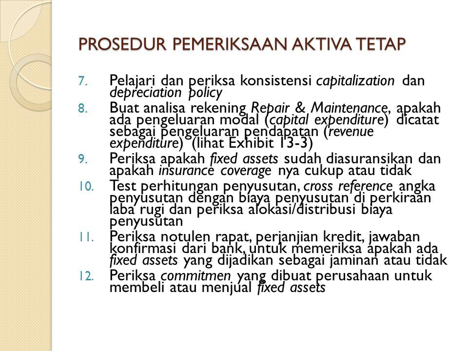 7.Pelajari dan periksa konsistensi capitalization dan depreciation policy 8.