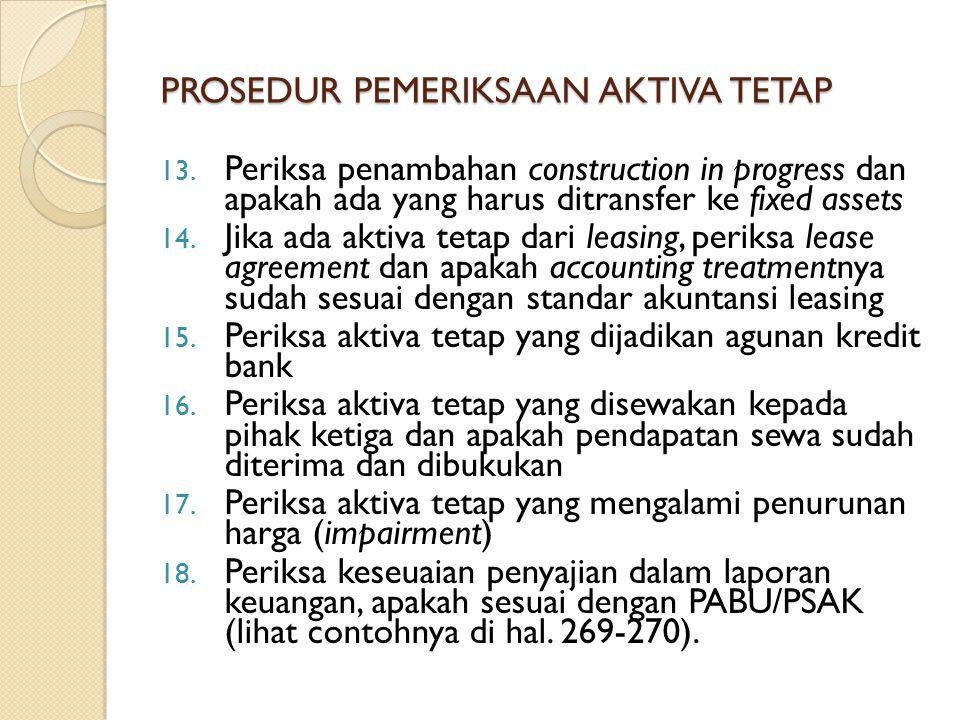 13. Periksa penambahan construction in progress dan apakah ada yang harus ditransfer ke fixed assets 14. Jika ada aktiva tetap dari leasing, periksa l