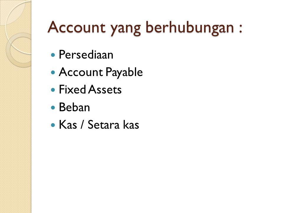 Account yang berhubungan : Persediaan Account Payable Fixed Assets Beban Kas / Setara kas