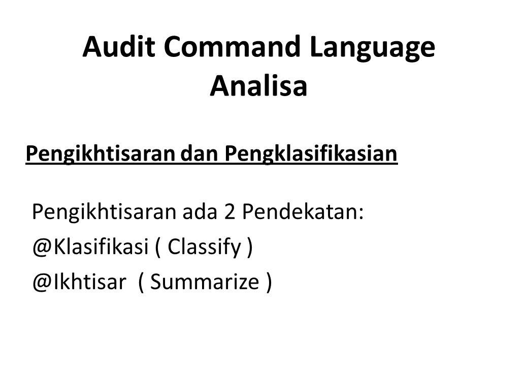 Pengikhtisaran dan Pengklasifikasian Pengikhtisaran ada 2 Pendekatan: @Klasifikasi ( Classify ) @Ikhtisar ( Summarize ) Audit Command Language Analisa