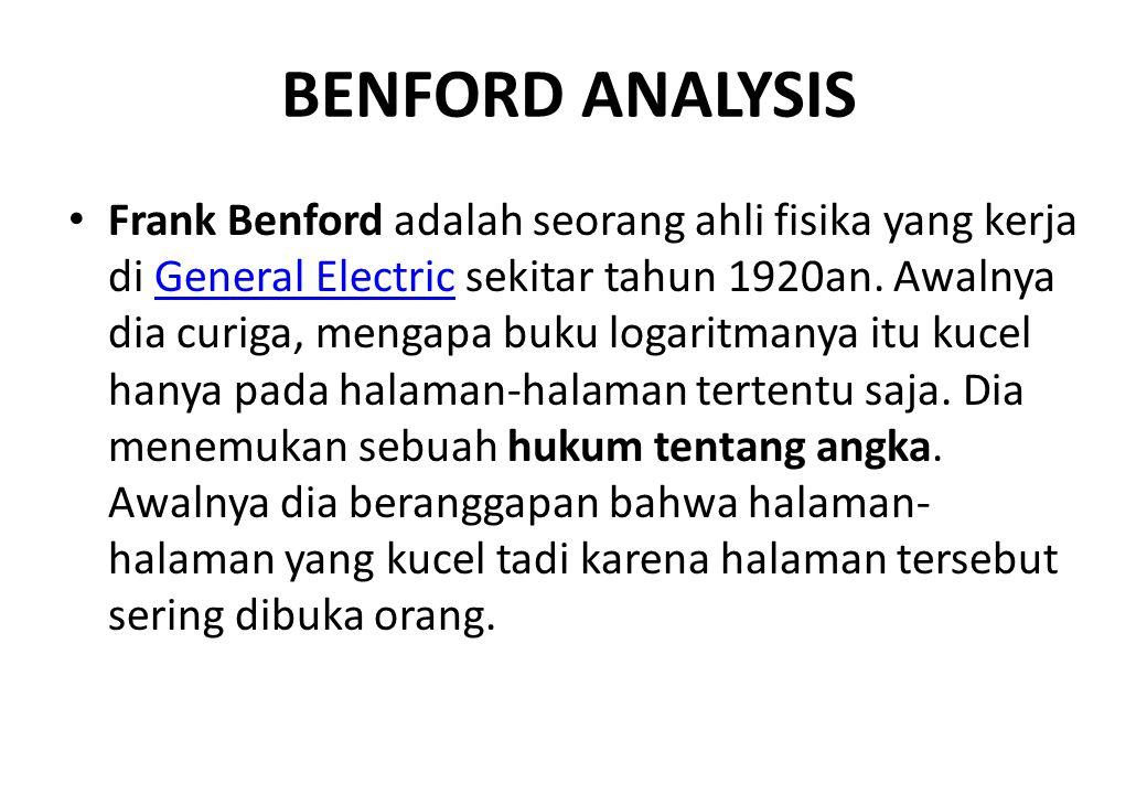 BENFORD ANALYSIS Frank Benford adalah seorang ahli fisika yang kerja di General Electric sekitar tahun 1920an. Awalnya dia curiga, mengapa buku logari
