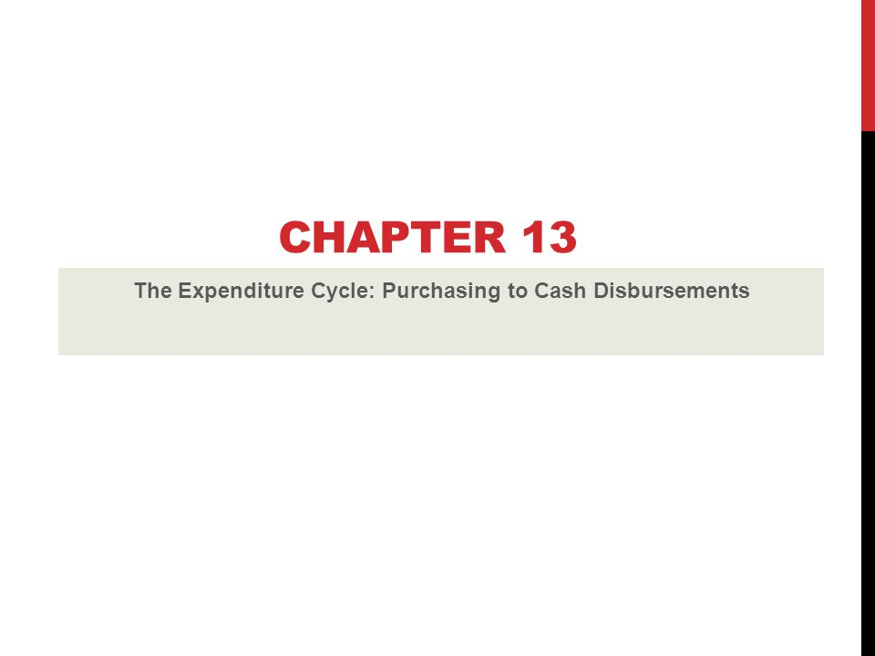 CHAPTER 13 The Expenditure Cycle: Purchasing to Cash Disbursements