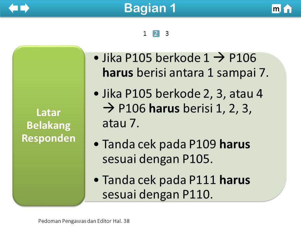 Jika P105 berkode 1  P106 harus berisi antara 1 sampai 7.