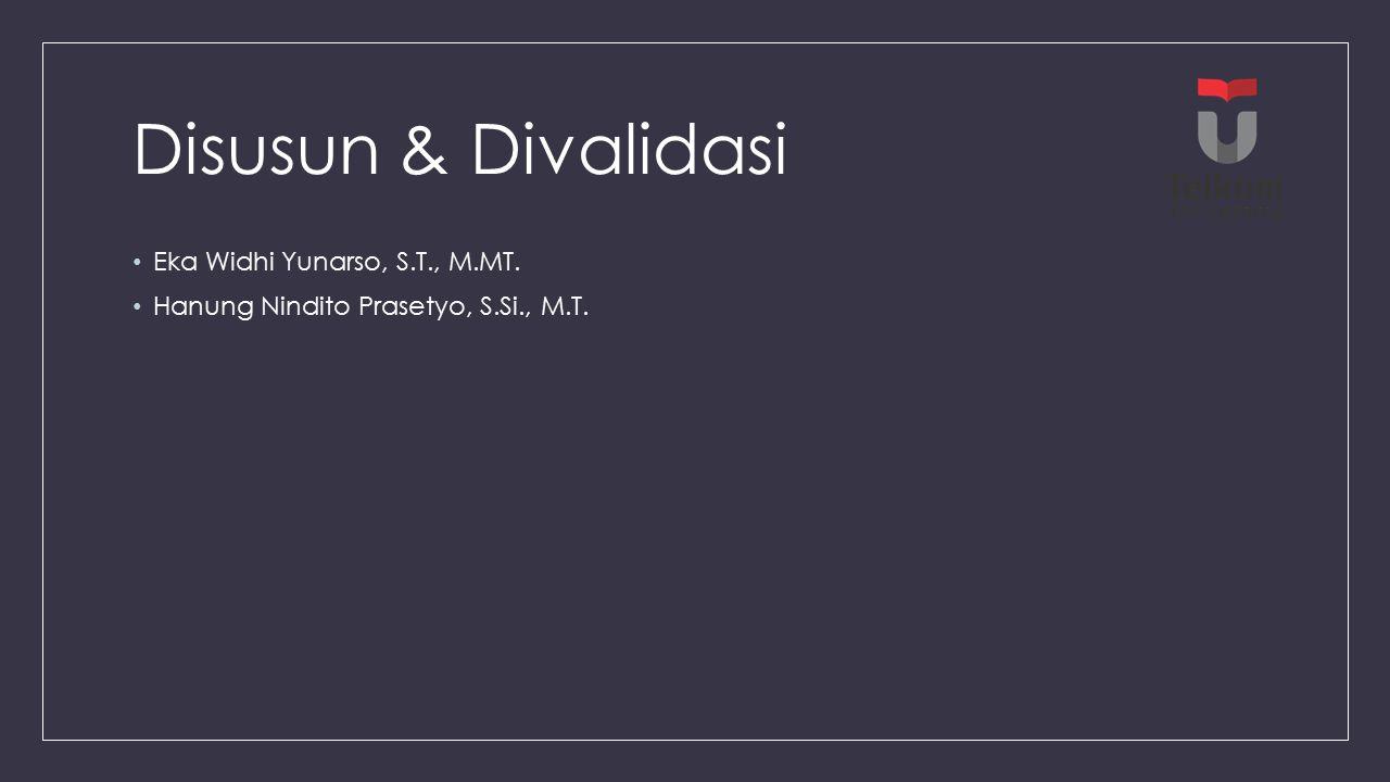 Disusun & Divalidasi Eka Widhi Yunarso, S.T., M.MT. Hanung Nindito Prasetyo, S.Si., M.T.