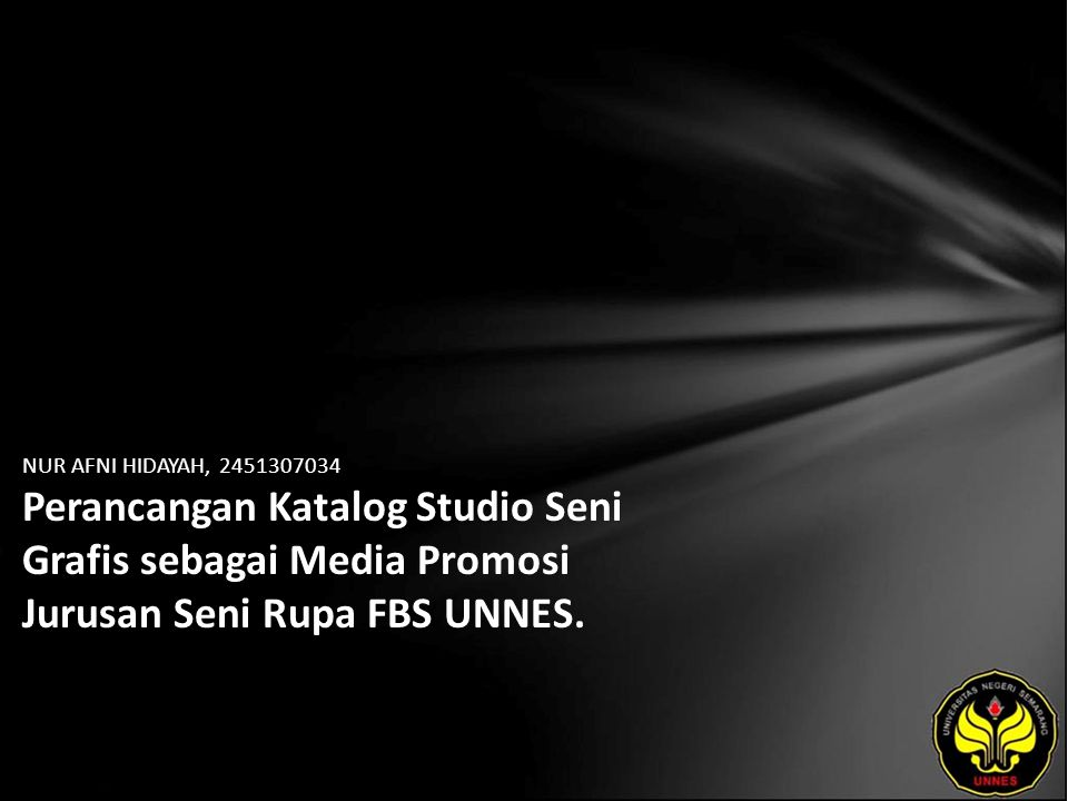NUR AFNI HIDAYAH, 2451307034 Perancangan Katalog Studio Seni Grafis sebagai Media Promosi Jurusan Seni Rupa FBS UNNES.