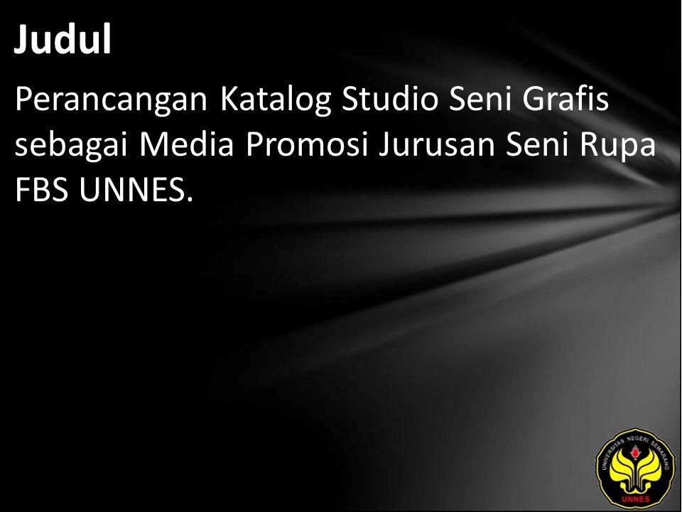 Judul Perancangan Katalog Studio Seni Grafis sebagai Media Promosi Jurusan Seni Rupa FBS UNNES.